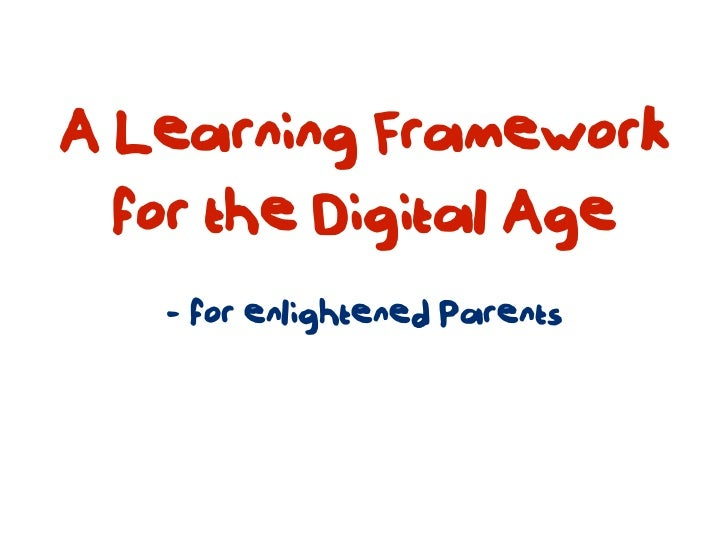 A Learning Framework  for the Digital Age   - for enlightened Parents