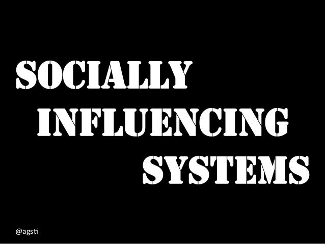 SOCIALLY INFLUENCING SYSTEMS @ags%