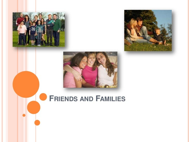 Friends and Families<br />
