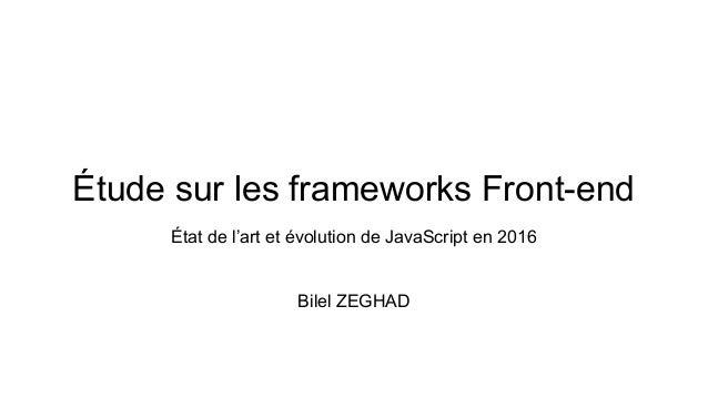Étude sur les frameworks Front-end État de l'art et évolution de JavaScript en 2016 Bilel ZEGHAD