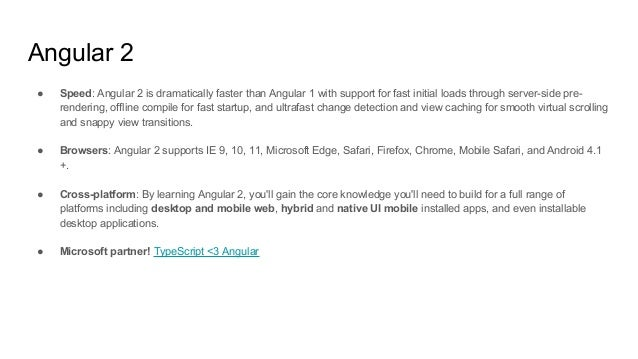 Angular 2 ● Speed: Angular 2 is dramatically faster than Angular 1 with support for fast initial loads through server-side...