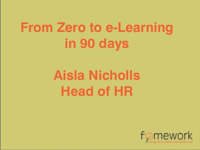 From Zero to e-Learning in 90 days Aisla Nicholls Head of HR