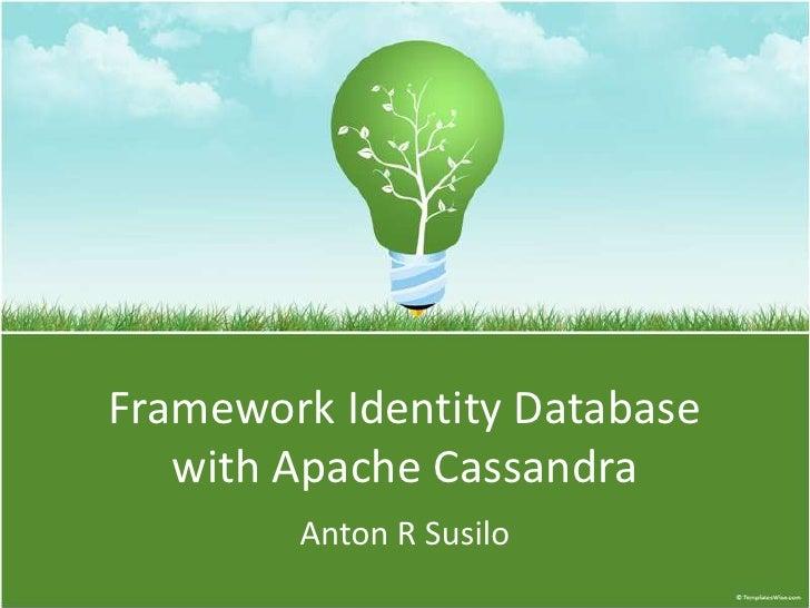 Framework Identity Databasewith Apache Cassandra<br />Anton R Susilo<br />