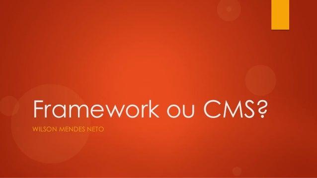 Framework ou CMS?WILSON MENDES NETO