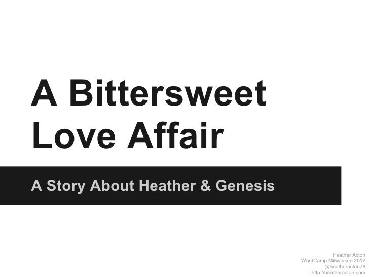 A BittersweetLove AffairA Story About Heather & Genesis                                               Heather Acton       ...
