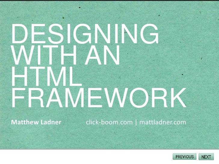 Designing with an HTML Framework<br />Matthew Ladner               click-boom.com | mattladner.com<br />
