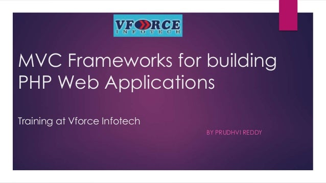 MVC Frameworks for building PHP Web Applications Training at Vforce Infotech BY PRUDHVI REDDY