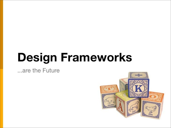 Design Frameworks ...are the Future