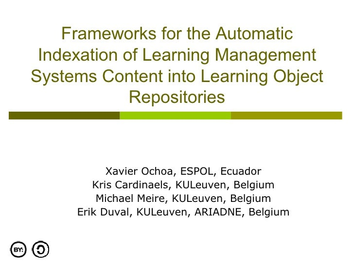 Frameworks for the Automatic Indexation of Learning Management Systems Content into Learning Object Repositories Xavier Oc...