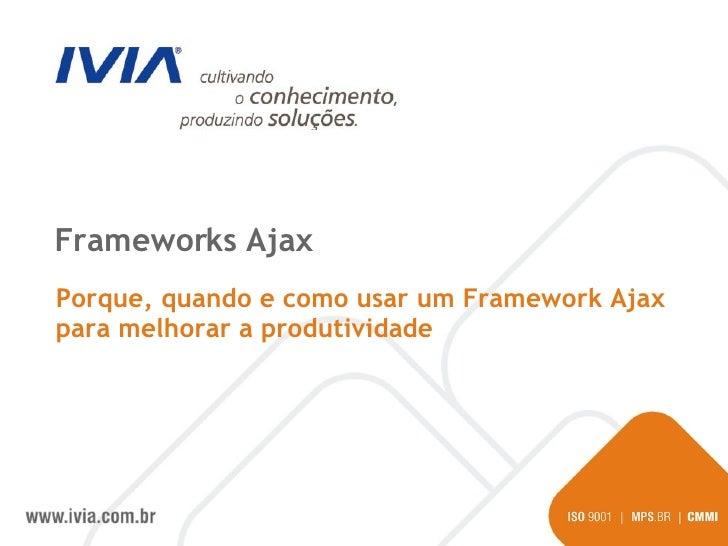 Frameworks Ajax Porque, quando e como usar um Framework Ajax para melhorar a produtividade