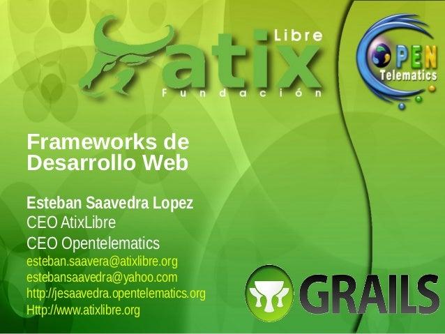 Frameworks deDesarrollo WebEsteban Saavedra LopezCEO AtixLibreCEO Opentelematicsesteban.saavera@atixlibre.orgestebansaaved...