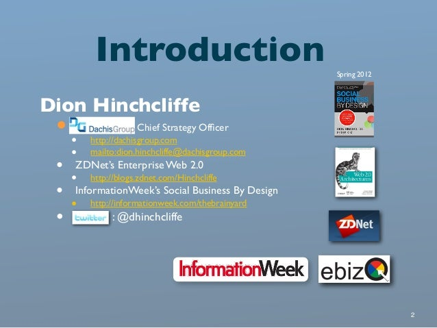 Introduction Spring 2012  Dion Hinchcliffe  •• •  Chief Strategy Officer http://dachisgroup.com mailto:dion.hinchcliffe@dac...