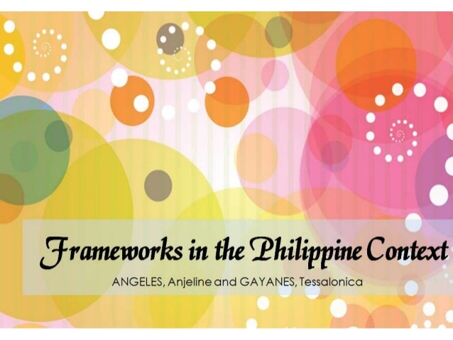 Frameworks in the Philippine ContextANGELES, Anjeline and GAYANES, Tessalonica