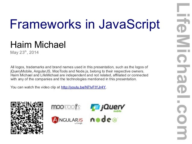 Frameworks in JavaScript Haim Michael May 23th , 2014 All logos, trademarks and brand names used in this presentation, suc...