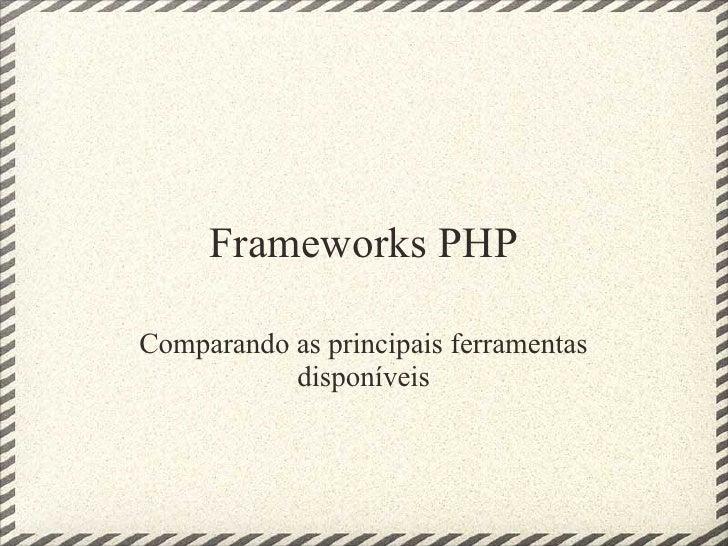 Frameworks PHPComparando as principais ferramentas           disponíveis