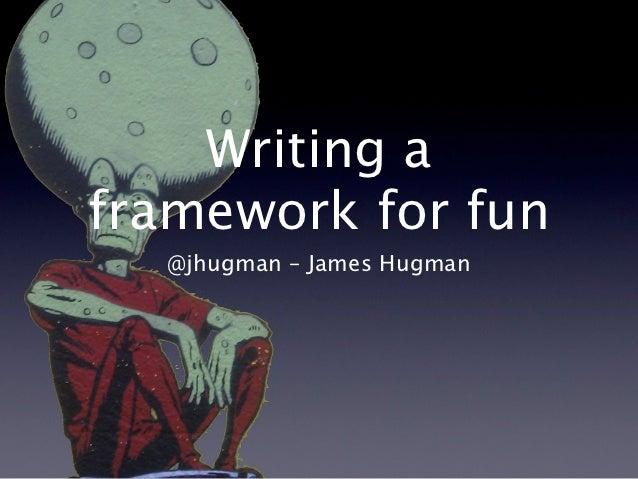 Writing aframework for fun  @jhugman –James Hugman