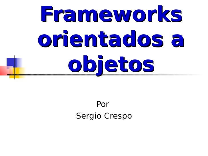 Frameworksorientados a   objetos        Por   Sergio Crespo