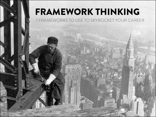 FRAMEWORK THINKING 7 FRAMEWORKS TO USE TO SKYROCKET YOUR CAREER