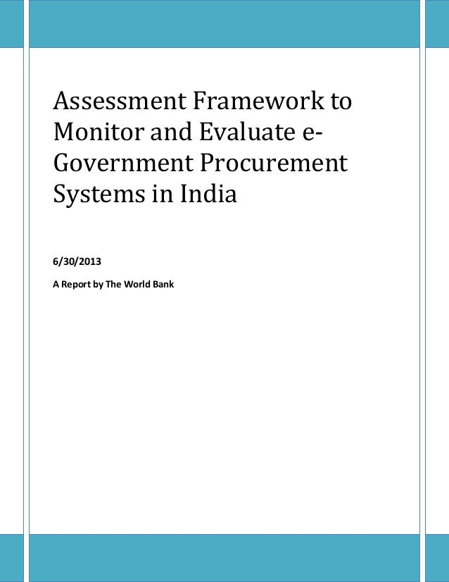 Page | 0 Assessment Framework to Monitor and Evaluate e- Government Procurement Systems in India 6/30/2013 A Report by The...
