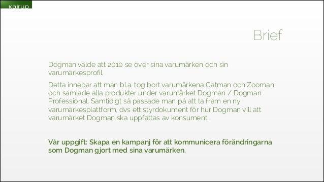 Brief Dogman valde att 2010 se över sina varumärken och sin varumärkesprofil, Detta innebar att man bl.a. tog bort varumärk...