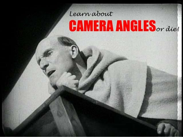 Learn about  CAMERA ANGLESor die!