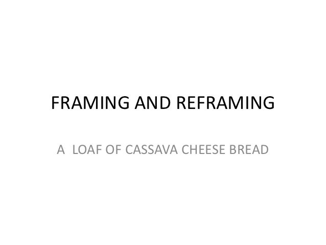 FRAMING AND REFRAMINGA LOAF OF CASSAVA CHEESE BREAD