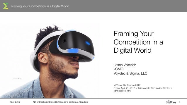 Framing Your Competition in a Digital World Confidential Not for Distribution Beyond IoT Fuse 2017 Conference Attendees 1 ...