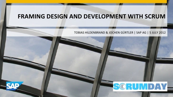 FRAMING	  DESIGN	  AND	  DEVELOPMENT	  WITH	  SCRUM	  	                         TOBIAS	  HILDENBRAND	  &	  JOCHEN	  GÜRTLE...