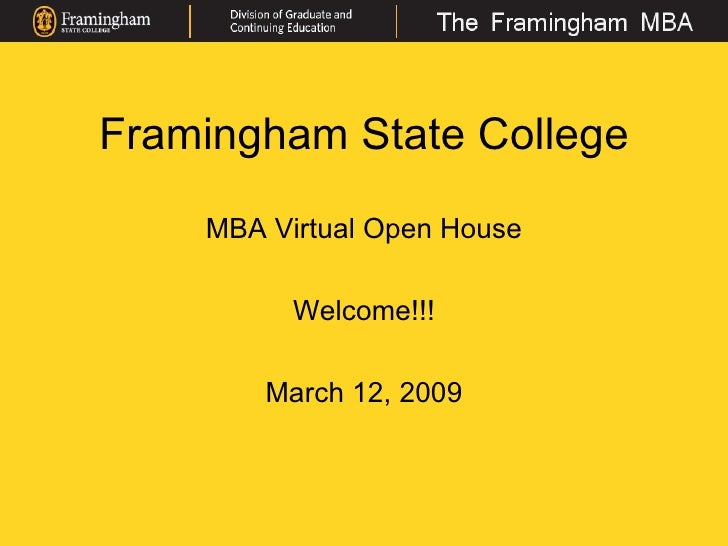 Framingham State College MBA Virtual Open House Welcome!!! March 12, 2009