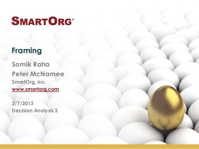 FramingSomik RahaPeter McNameeSmartOrg, Inc.www.smartorg.com2/7/2013Decision Analysis 2