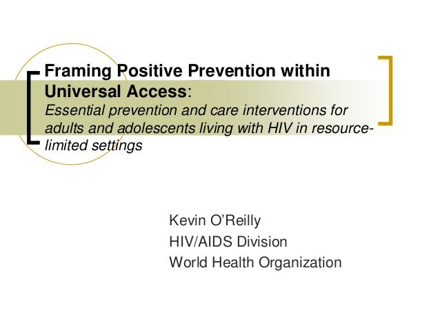 framing positive prevention within universal access essential prevention and care interventions for adults and adolescent