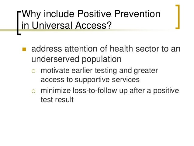 framing positive prevention within universal access essential prevention and care interventions for adults and adolescents living with hiv in