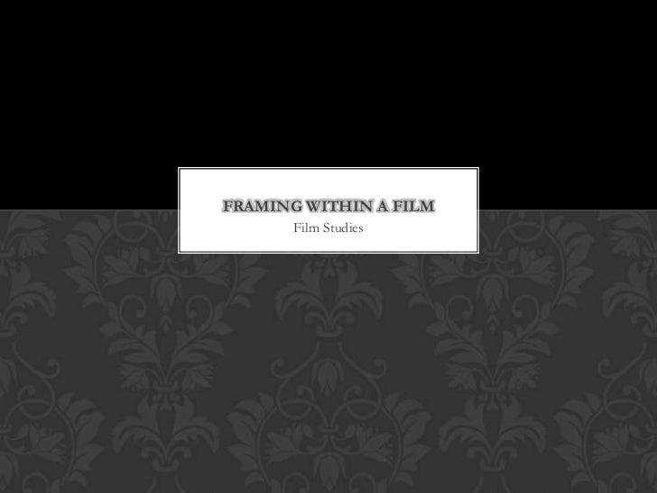 FRAMING WITHIN A FILM       Film Studies