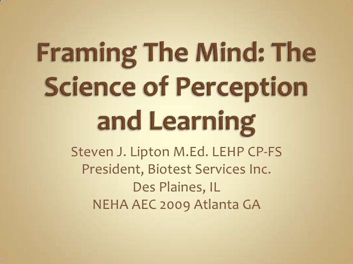 Framing The Mind: The Science of Perception and Learning<br />Steven J. Lipton M.Ed. LEHP CP-FS<br />President, Biotest Se...