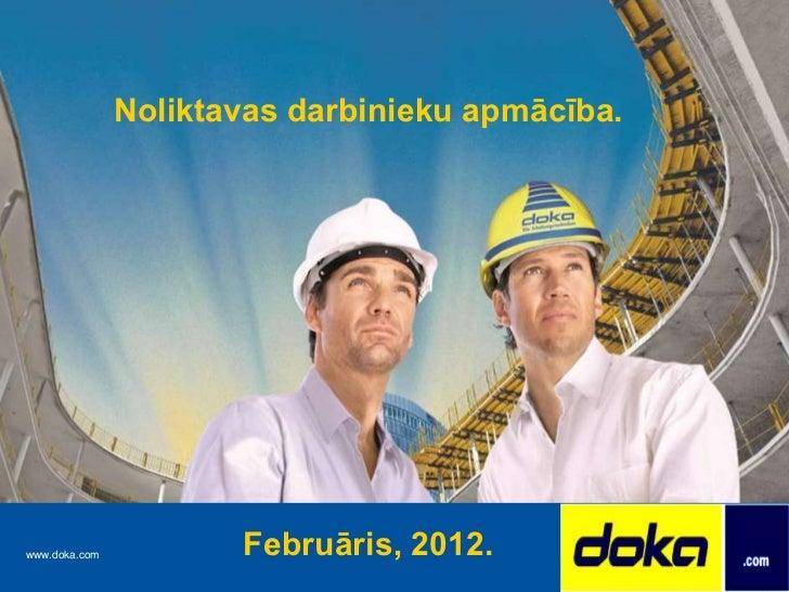 Noliktavas darbinieku apmācība.www.doka.com          Februāris, 2012.
