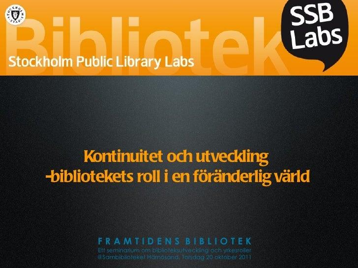Kontinuitet och utveckling  -bibliotekets roll i en föränderlig värld F R A M T I D E N S  B I B L I O T E K Ett seminariu...
