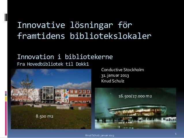 Innovative lösningar förframtidens bibliotekslokalerInnovation i bibliotekerneFra Hovedbibliotek til Dokk1                ...