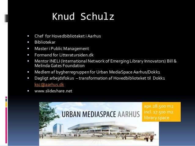 Knud Schulz   Chef for Hovedbiblioteket i Aarhus   Bibliotekar   Master i Public Management   Formand for Litteratursi...