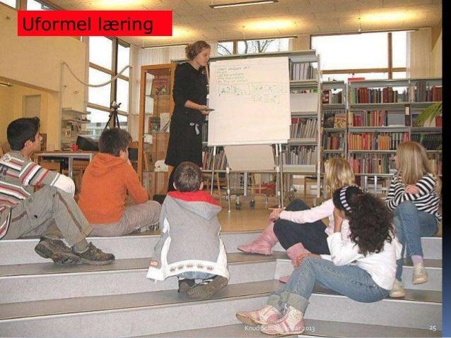 Uformel læring                 Knud Schulz januar 2013   25