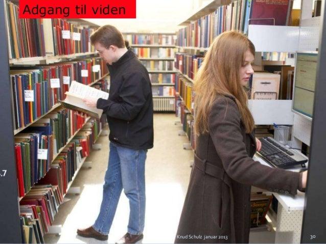 Adgang til viden                   Knud Schulz januar 2013   30