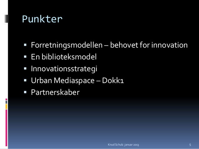 Punkter Forretningsmodellen – behovet for innovation En biblioteksmodel Innovationsstrategi Urban Mediaspace – Dokk1 ...