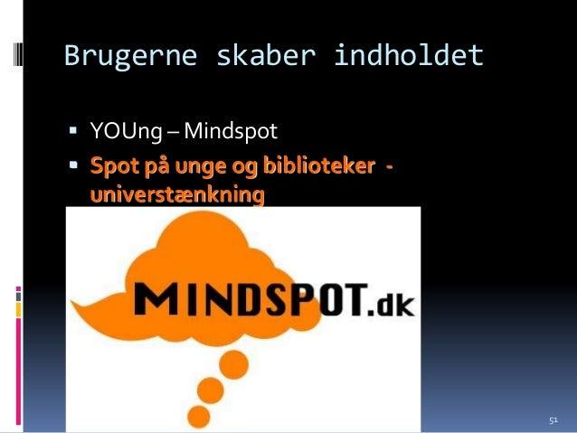 Brugerne skaber indholdet YOUng – Mindspot Spot på unge og biblioteker -  universtænkning                       Knud Sch...