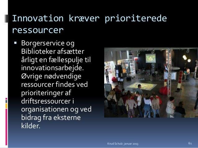 Innovation kræver ledelsesfokus  og engagement Der iværksættes  årligt  ideprioriterings-  processer, hvor  ledelsen genn...