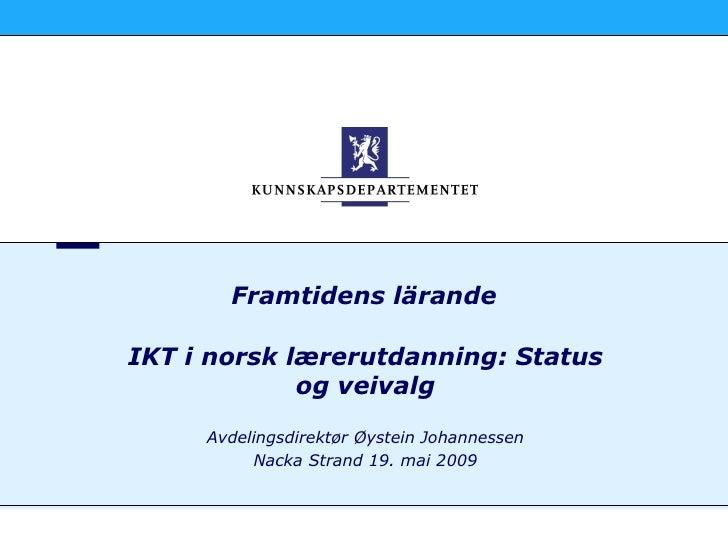 Framtidens lärande  IKT i norsk lærerutdanning: Status              og veivalg      Avdelingsdirektør Øystein Johannessen ...