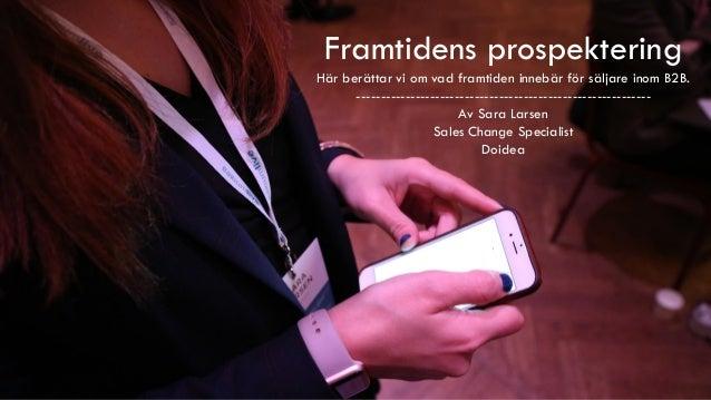 Framtidens prospektering Här berättar vi om vad framtiden innebär för säljare inom B2B. ----------------------------------...
