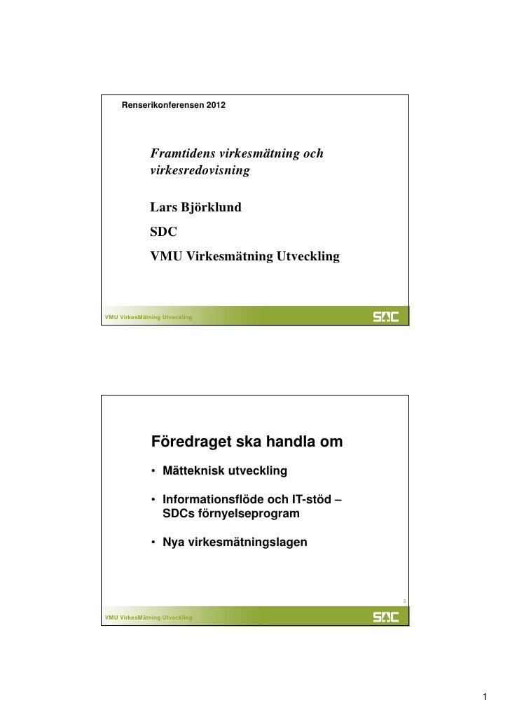 Renserikonferensen 2012              Framtidens virkesmätning och              virkesredovisning              Lars Björklu...