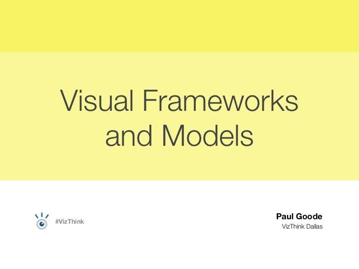Visual Frameworks    and Models                Paul Goode#VizThink                 VizThink Dallas