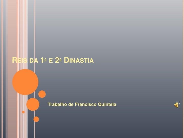 Reis da 1ª e 2ª Dinastia<br />Trabalho de Francisco Quintela<br />