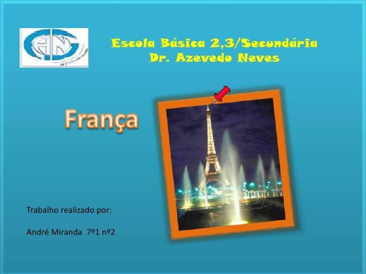 Escola Básica 2,3/Secundária <br />Dr. Azevedo Neves<br />França<br />Trabalho realizado por:<br />André Miranda  7º1 nº2<...