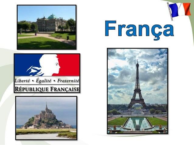 DADOS PRINCIPAIS ÁREA: 543.965 km² CAPITAL: Paris POPULAÇÃO: 65,3 milhões de habitantes (estimativa 2011) MOEDA: Euro NOME...